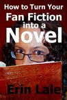 How To Turn Your Fan Fiction Into a Novel