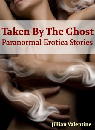 Taken By The Ghost, Paranormal Erotica Stories (Erotic ghost short stories series one)