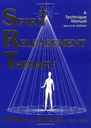 Spirit Releasement Therapy by William J. Baldwin