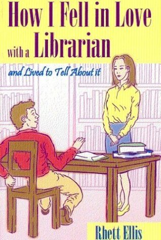 How I Fell in Love with a Librarian and Lived to Tell About it by Rhett Ellis