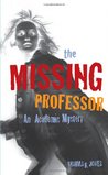 The Missing Professor: An Academic Mystery/Informal Case Studies/Discussion Stories for Faculty Department, New Faculty Orientation, and Campus Conversations