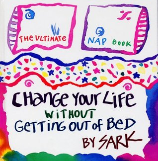 Change Your Life Without Getting Out of Bed by S.A.R.K.
