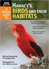 A Pocket Guide to Hawai`i's Birds and their Habitats by H. Douglas Pratt