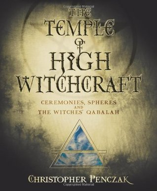 The Temple of High Witchcraft: Ceremonies, Spheres and the Witches' Qabalah (Temple of Witchcraft, #4)