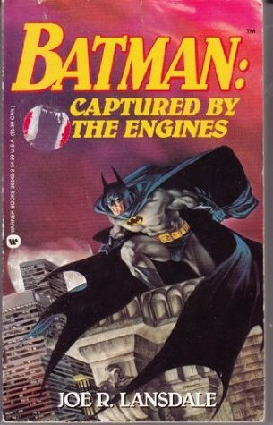 Batman, Captured by the Engines by Joe R. Lansdale