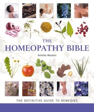 The Homeopathy Bible: The Definitive Guide to Remedies
