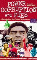 "Power, Corruption And Pies: A Decade Of The Best Football Writing From ""When Saturday Comes"""