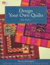 Design Your Own Quilts: One-Of-A-Kind Quilts