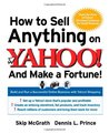 How to Sell Anything on Yahoo!...and Make a Fortune!: Build and Run a Successful Online Business with Yahoo! Shopping