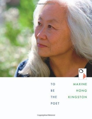 To Be the Poet by Maxine Hong Kingston