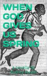 WHEN GOD GIVES US SPRING