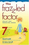 The Frazzled Factor : Relief for Working Moms