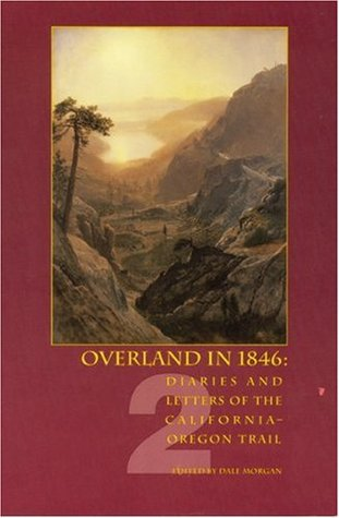 Overland in 1846, Volume 2: Diaries and Letters of the California-Oregon Trail
