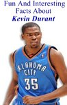 Fun And Interesting Facts About Kevin Durant