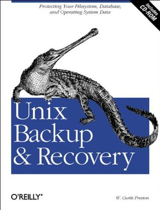 Unix Backup and Recovery by W. Curtis Preston