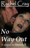 """No Way Out (A sequel to """"Snatched"""")"""