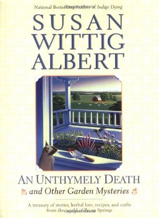 An Unthymely Death and Other Garden Mysteries by Susan Wittig Albert