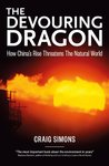 The Devouring Dragon: How China's Rise Threatens the Natural World