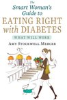The Smart Woman's Guide to Eating Right with Diabetes by Amy Stockwell Mercer