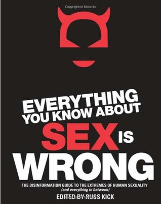 Everything You Know About Sex is Wrong by Russ Kick