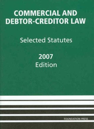 Commercial and Debtor-Creditor Law: Selected Statutes, 2007 ed.
