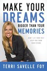 Make Your Dreams Bigger Than Your Memories by Terri Savelle Foy