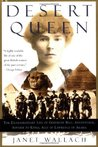 Desert Queen: The Extraordinary Life of Gertrude Bell: Adventurer, Adviser to Kings, Ally of Lawrence of Arabia