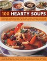 100 Hearty Soups: Deliciously Sustaining Recipes for Rich and Creamy Chowders, Comforting Broths and Tasty One-Pot Dishes All Shown Step by Step in 400 Photographs