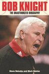 Bob Knight: The Unauthorized Biography