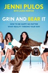 Grin and Bear It: How to Be Happy No Matter What Reality Throws Your Way