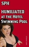 SPH: Humiliated at the Hotel Swimming Pool