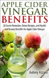 Apple Cider Vinegar Benefits - 28 Secret Remedies, Detox Recipes, and Health and Beauty Benefits for Apple Cider Vinegar (The Apple Cider Vinegar Handbook: 28 Benefits, Cures, and Remedies)