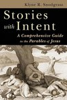 Stories with Intent: A Comprehensive Guide to the Parables of Jesus
