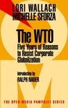 The WTO: Five Years of Reasons to Resist Corporate Globalization (Open Media Pamphlet Series)