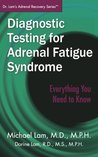 Diagnostic Testing for Adrenal Fatigue Syndrome (Dr. Lam's Adrenal Recovery Series)