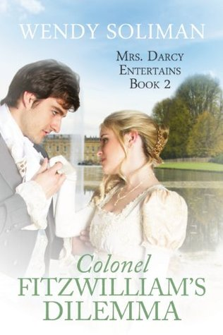 Colonel Fitzwilliam's Dilemma (Mrs. Darcy Entertains, #2)