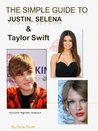 The Simple Guide To Justin, Selena and Taylor Swift