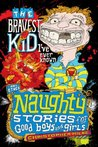 Naughty Stories: The Bravest Kid I've Ever Known and Other Naughty Stories for Good Boys and Girls