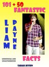 101 + 50 Fantastic Liam Payne Facts (101 Fantastic One Direction Facts)