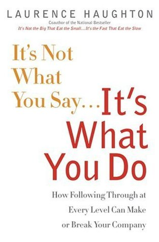 It's Not What You Say...It's What You Do: How Following Through At Every Level Can Make Or Break Your Company