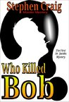 Who Killed Bob?