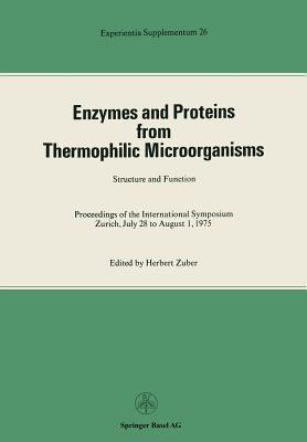 Enzymes and Proteins from Thermophilic Microorganisms Structure and Function: Proceedings of the International Symposium Zurich, July 28 to August 1, 1975