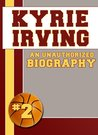 Kyrie Irving: An Unauthorized Biography (Basketball Biographies)