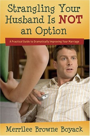 Strangling Your Husband Is Not an Option by Merrilee Browne Boyack