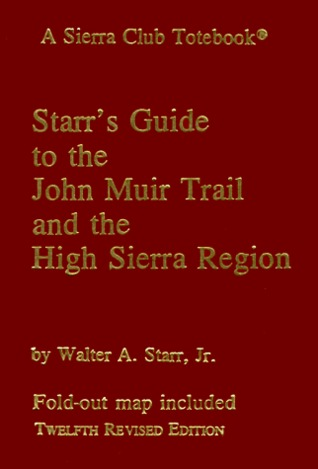 Starr's Guide to the John Muir Trail and the High Sierra Region: A Sierra Club Totebook