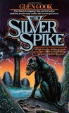 The Silver Spike (The Chronicles of the Black Company, #3.5)