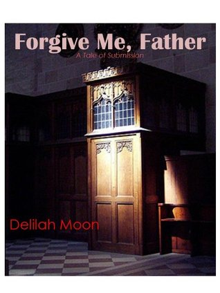 Forgive Me, Father: A Tale of Submission (Erotic Shorts for the E-Reader)