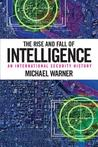 The Rise and Fall of Intelligence: An International Security History