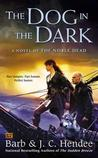 The Dog in the Dark (Noble Dead Saga: Series 3 #2)