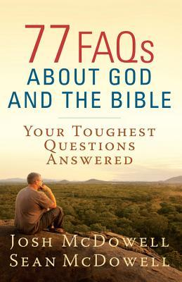 77 FAQs about God and the Bible: Your Toughest Questions Answered